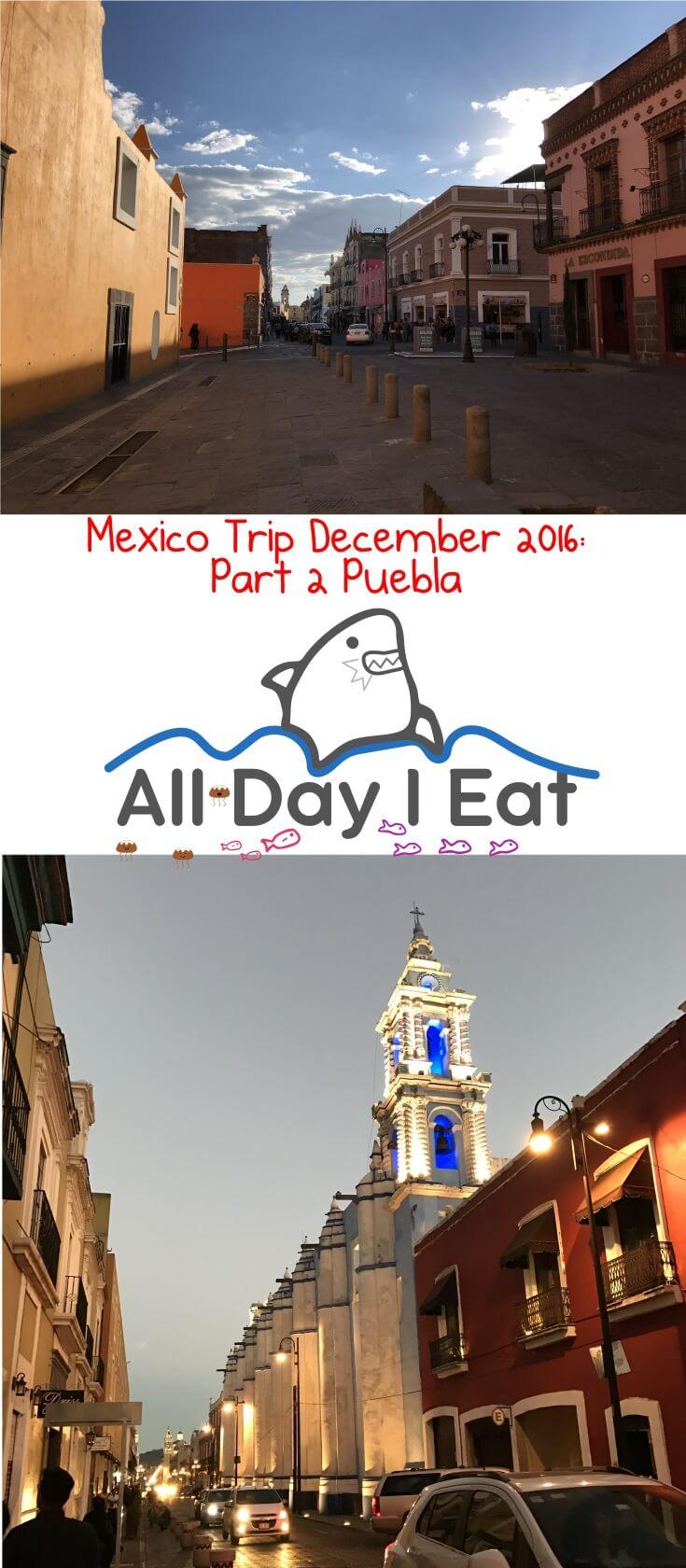 Mexico Trip December 2016: Part 2 Puebla | www.alldayieat.com