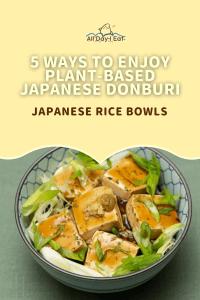 Japanese Rice Bowls - 5 Ways to Enjoy Plant based Japanese Donburi